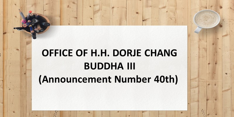 OFFICE OF H.H. DORJE CHANG BUDDHA III (ANNOUNCEMENT NUMBER 40TH)
