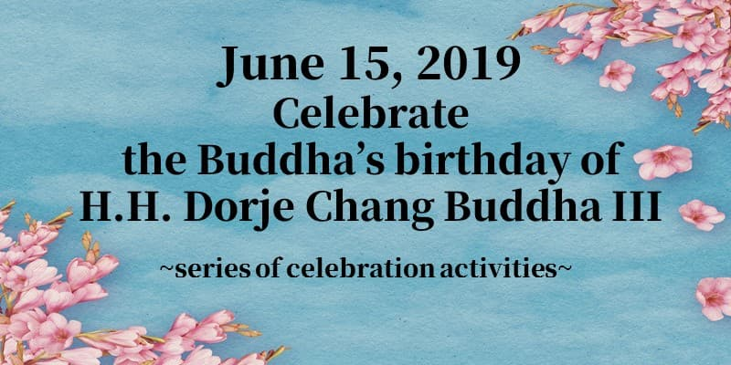 June 15 2019 Celebrate the Buddha's birthday of H.H. Dorje Chang Buddha III-series of celebration activities